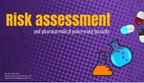 assessment and pharmaceutical processing hazards
